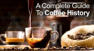A Complete Guide To Coffee History